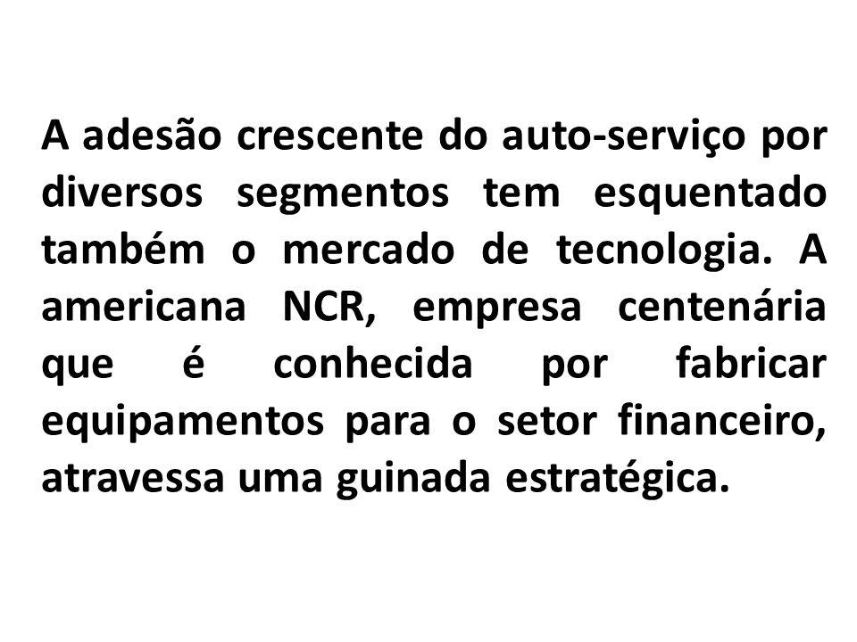 A adesão crescente do auto-serviço por diversos segmentos tem esquentado também o mercado de tecnologia. A americana NCR, empresa centenária que é con