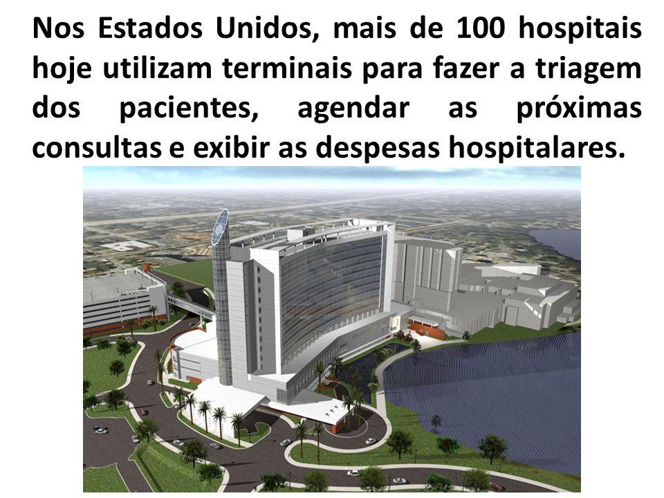 Nos Estados Unidos, mais de 100 hospitais hoje utilizam terminais para fazer a triagem dos pacientes, agendar as próximas consultas e exibir as despes