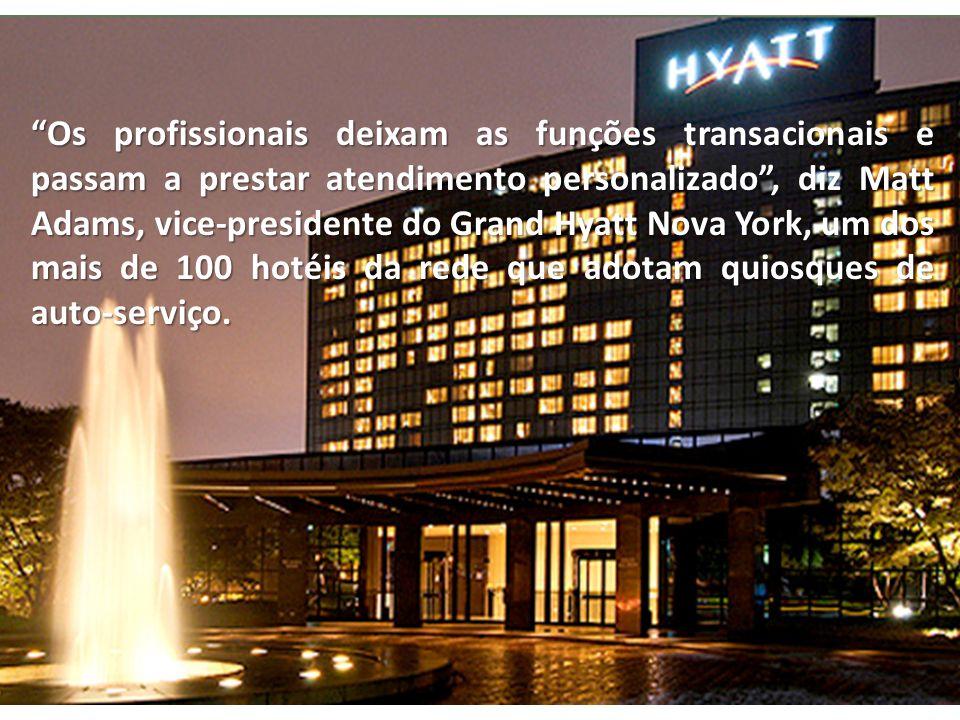 Os profissionais deixam as funções transacionais e passam a prestar atendimento personalizado, diz Matt Adams, vice-presidente do Grand Hyatt Nova Yor