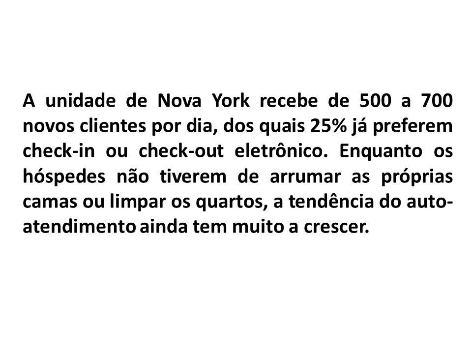 A unidade de Nova York recebe de 500 a 700 novos clientes por dia, dos quais 25% já preferem check-in ou check-out eletrônico. Enquanto os hóspedes nã