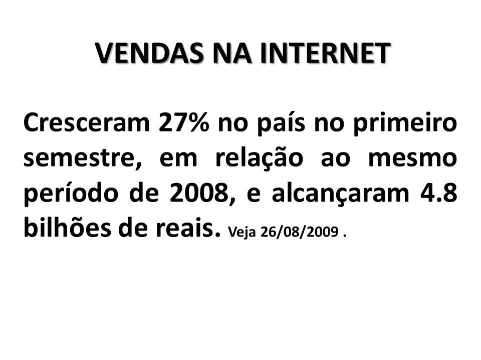 VENDAS NA INTERNET Cresceram 27% no país no primeiro semestre, em relação ao mesmo período de 2008, e alcançaram 4.8 bilhões de reais. Veja 26/08/2009