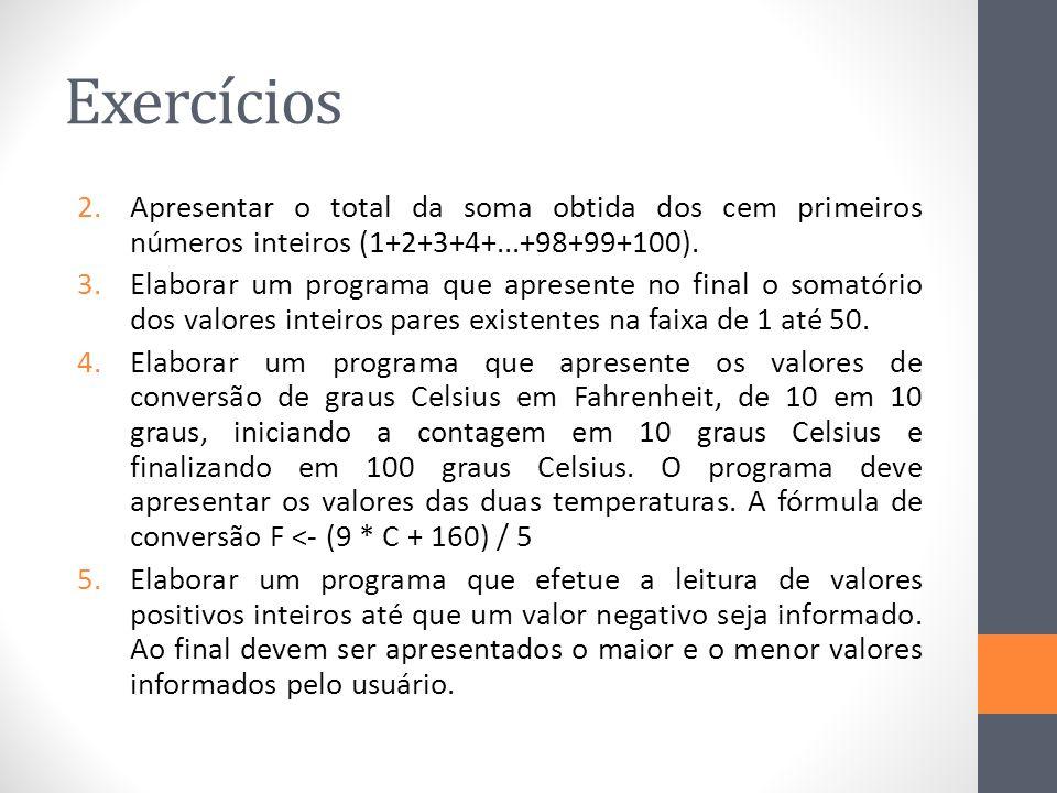 Exercícios 2.Apresentar o total da soma obtida dos cem primeiros números inteiros (1+2+3+4+...+98+99+100).