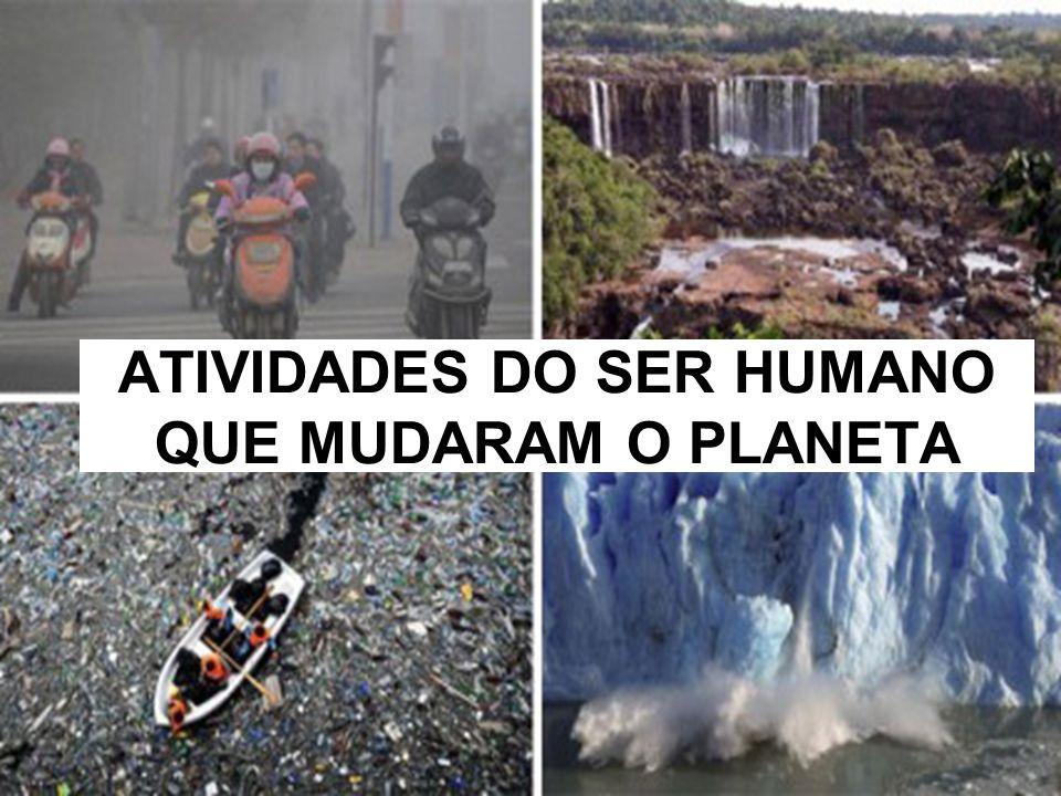 ATIVIDADES DO SER HUMANO QUE MUDARAM O PLANETA