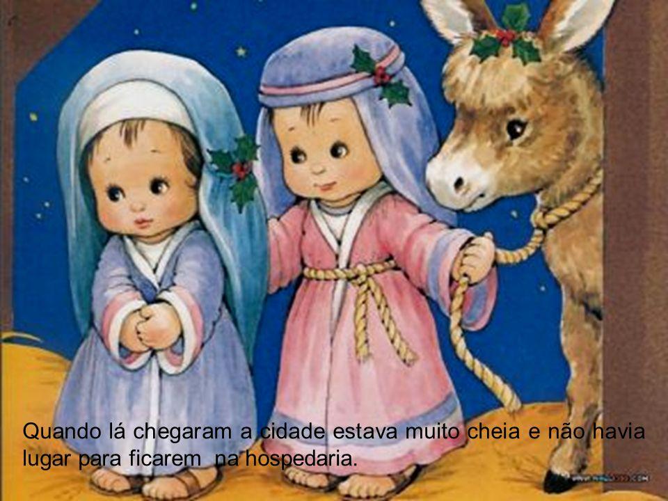 Levaram um burrinho, para que Maria não ficasse muito cansada e lá foram até Belém.