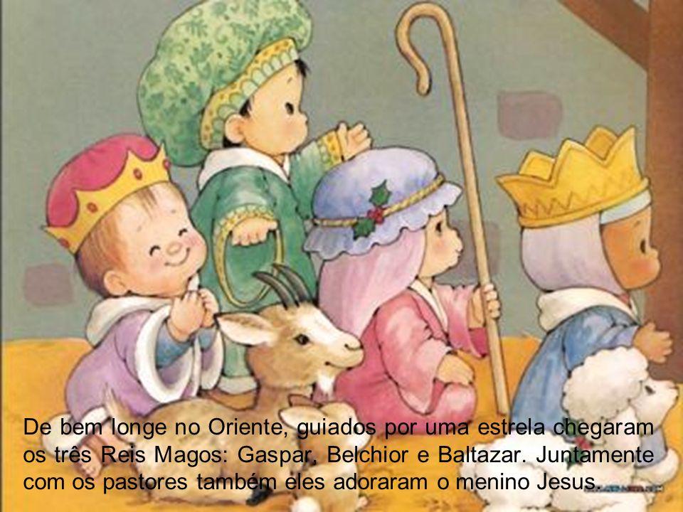 De bem longe no Oriente, guiados por uma estrela chegaram os três Reis Magos: Gaspar, Belchior e Baltazar.