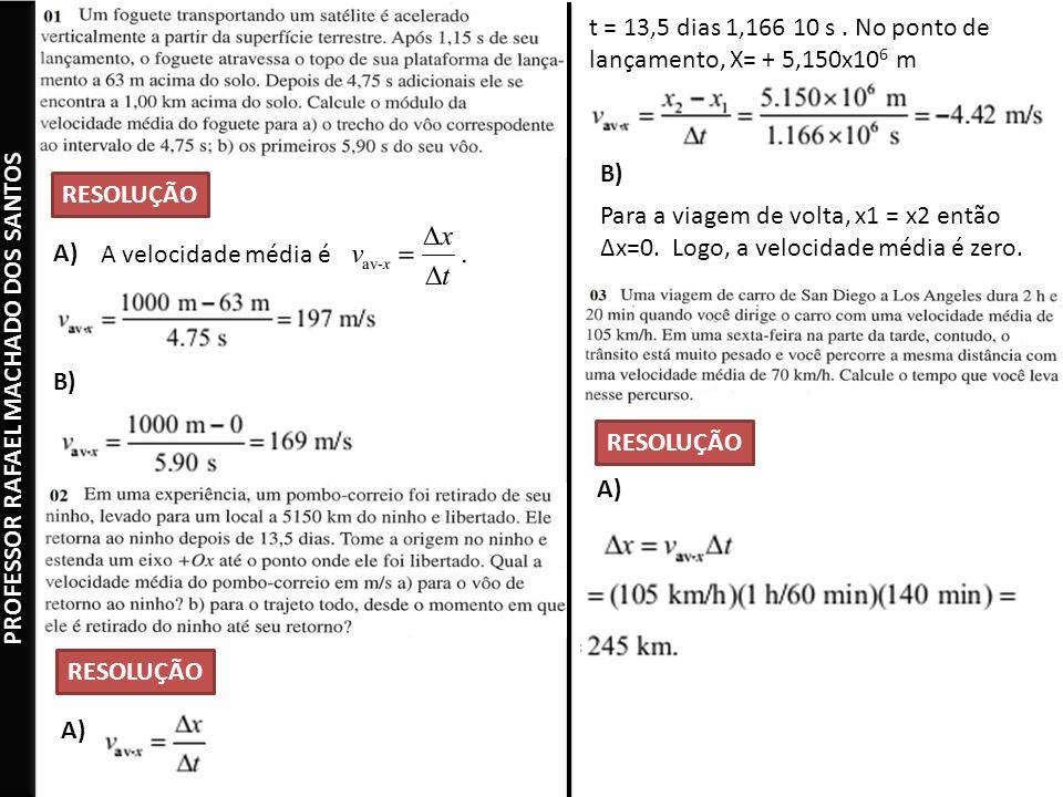 RESOLUÇÃO A) B) A velocidade média é RESOLUÇÃO A) B) t = 13,5 dias 1,166 10 s.