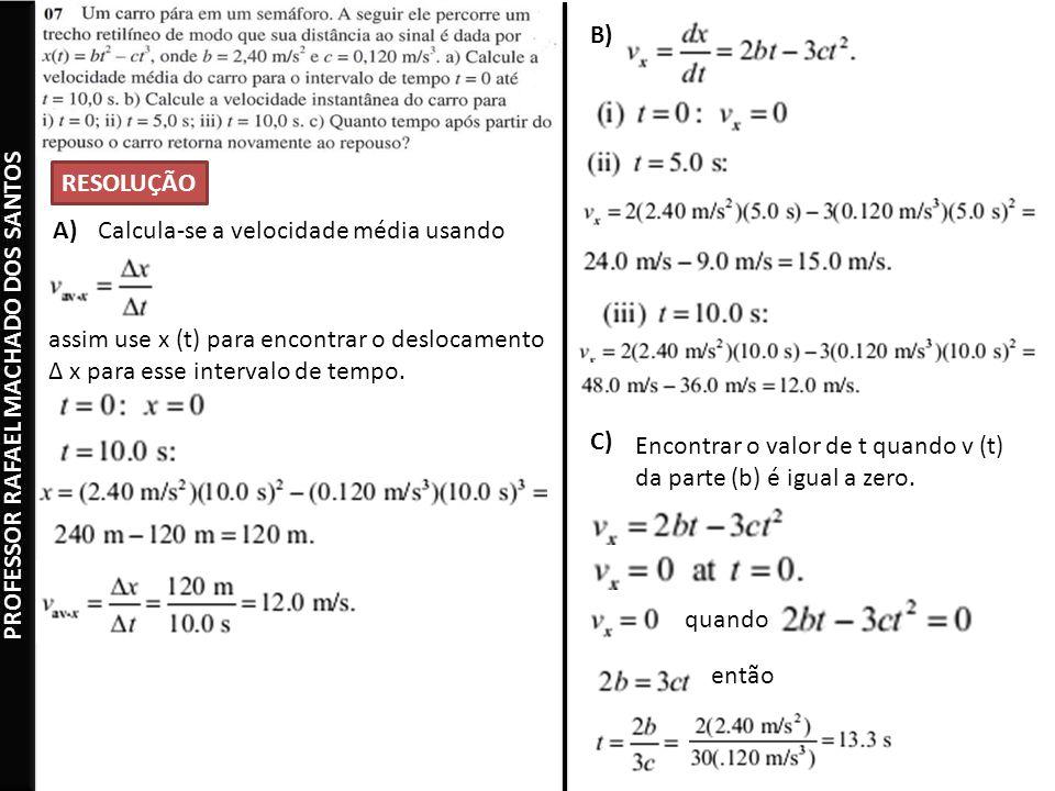 RESOLUÇÃO A)Calcula-se a velocidade média usando assim use x (t) para encontrar o deslocamento Δ x para esse intervalo de tempo.