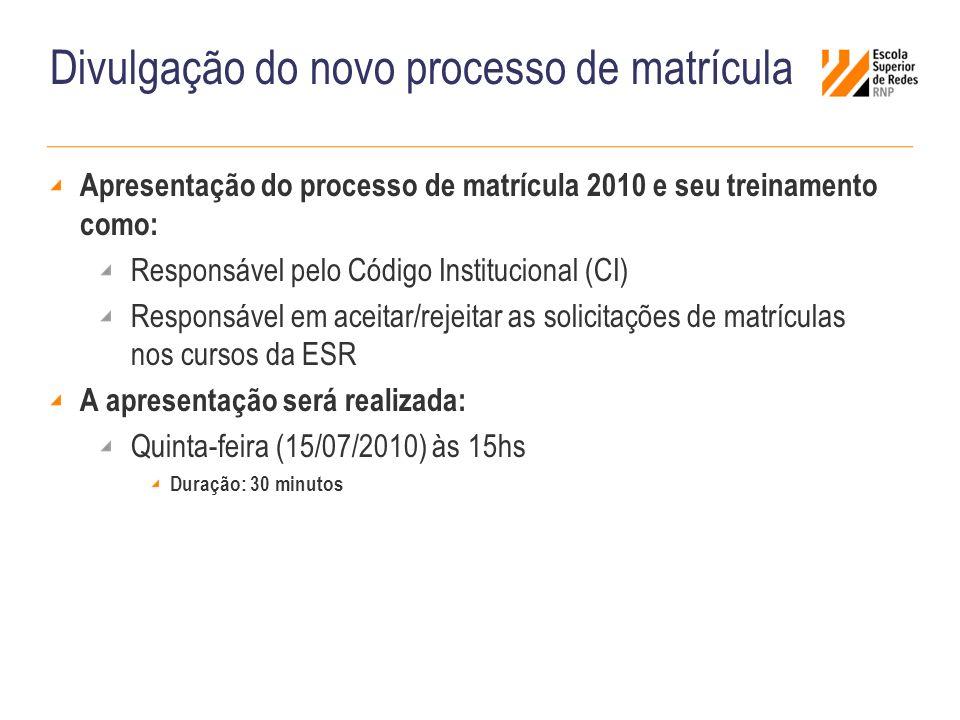 Divulgação do novo processo de matrícula Apresentação do processo de matrícula 2010 e seu treinamento como: Responsável pelo Código Institucional (CI)