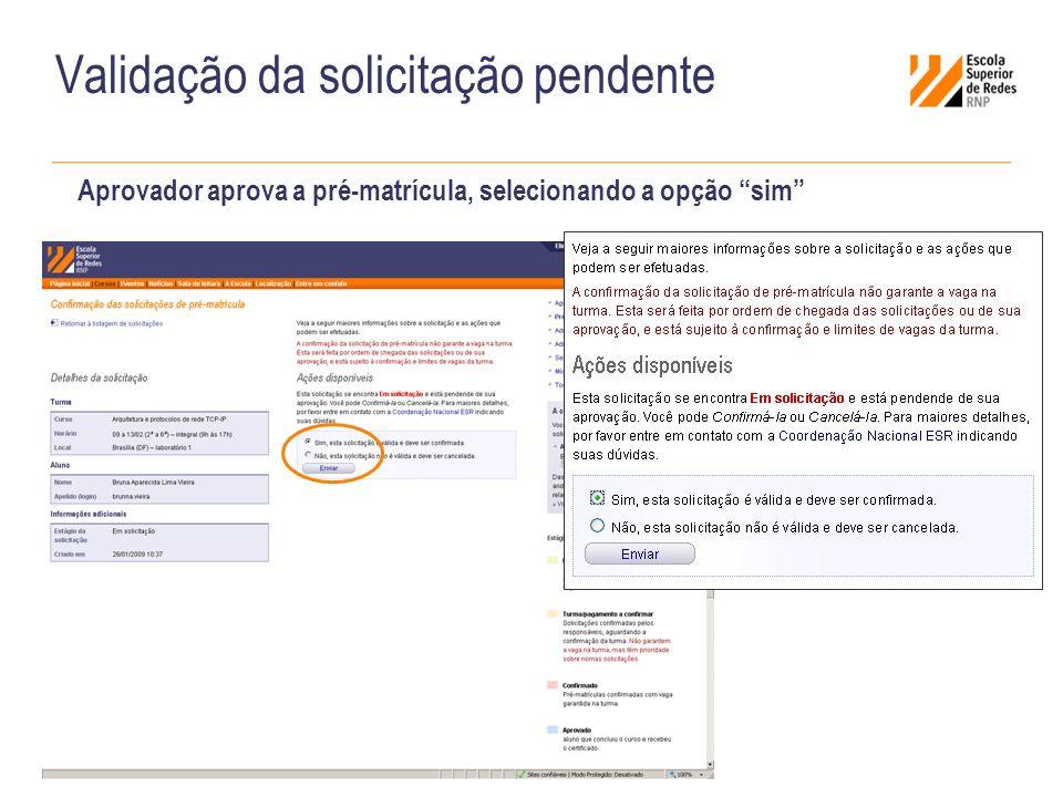 Validação da solicitação pendente Aprovador aprova a pré-matrícula, selecionando a opção sim