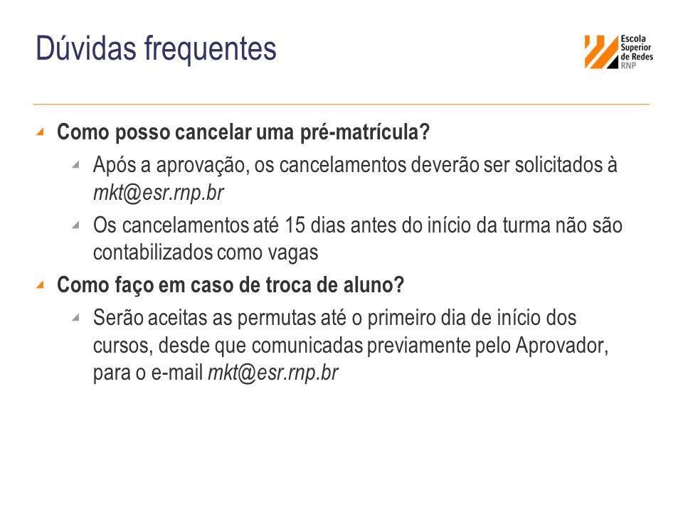 Dúvidas frequentes Como posso cancelar uma pré-matrícula? Após a aprovação, os cancelamentos deverão ser solicitados à mkt@esr.rnp.br Os cancelamentos