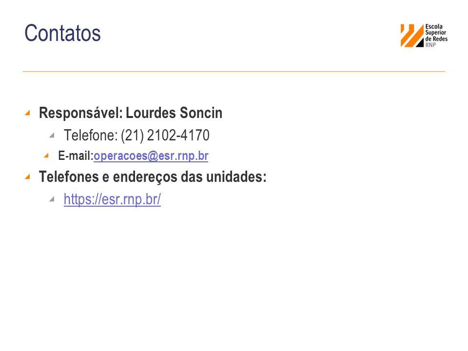 Contatos Responsável: Lourdes Soncin Telefone: (21) 2102-4170 E-mail:operacoes@esr.rnp.broperacoes@esr.rnp.br Telefones e endereços das unidades: http