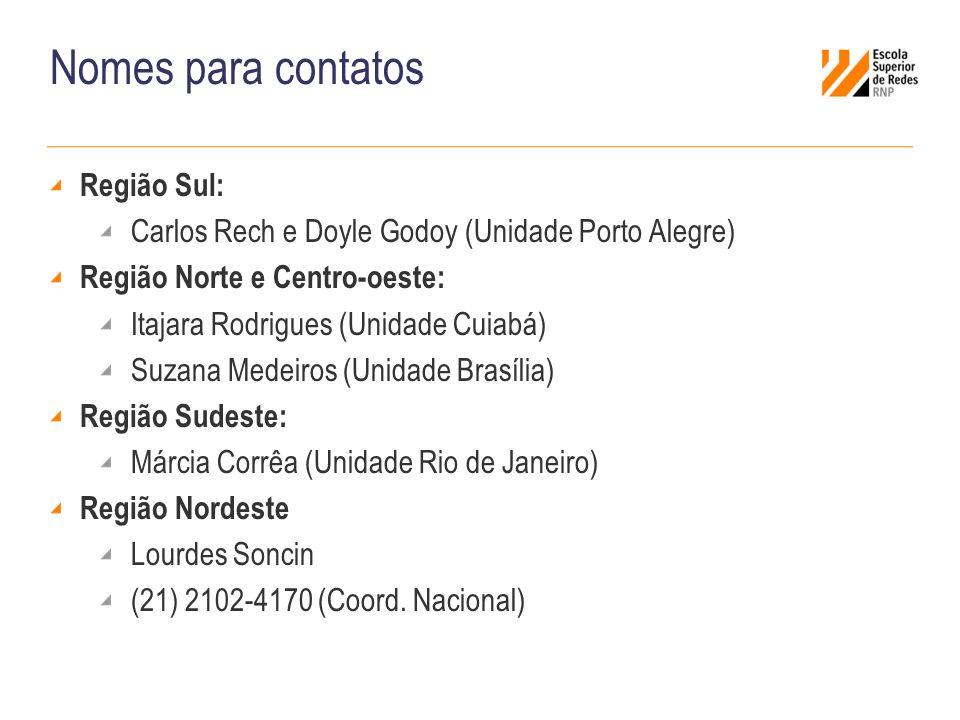Nomes para contatos Região Sul: Carlos Rech e Doyle Godoy (Unidade Porto Alegre) Região Norte e Centro-oeste: Itajara Rodrigues (Unidade Cuiabá) Suzan