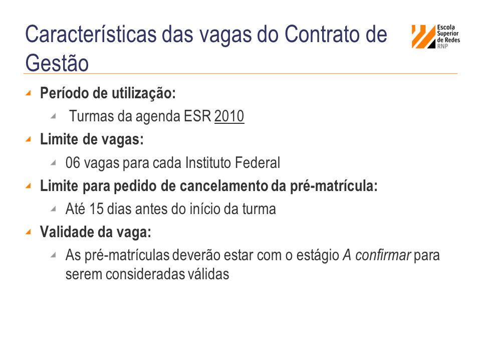 Características das vagas do Contrato de Gestão Período de utilização: Turmas da agenda ESR 2010 Limite de vagas: 06 vagas para cada Instituto Federal
