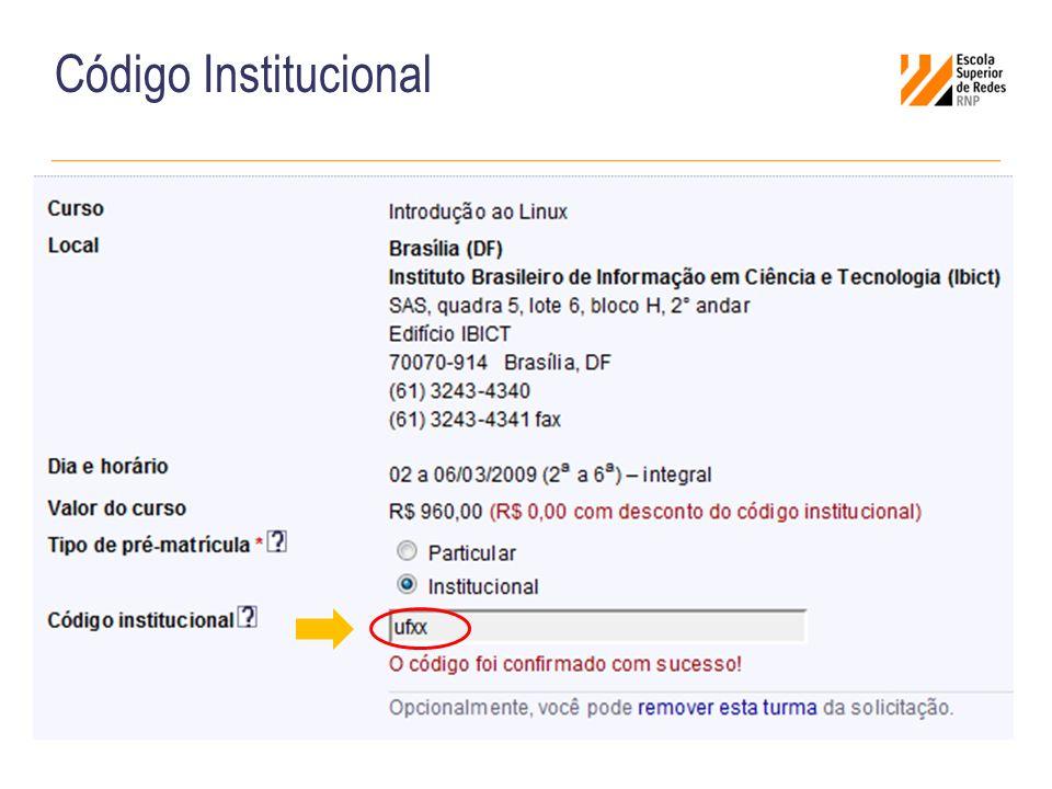 Características do Código Institucional É específico para cada instituição Deverá ser informado pelo aluno no ato da pré-matrícula Associa a solicitação à sua instituição e inclui a vaga na cota do contrato de gestão Constitui o final da URL de acesso para pré-matrícula: https://esr.rnp.br/cursos/pre-matricula/ufxx https://esr.rnp.br/cursos/pre-matricula/ufxx Poderá ser informado também sem usar a URL, selecionando a opção Pré-matrícula institucional e digitando o código específico da instituição (exemplo no slide anterior)
