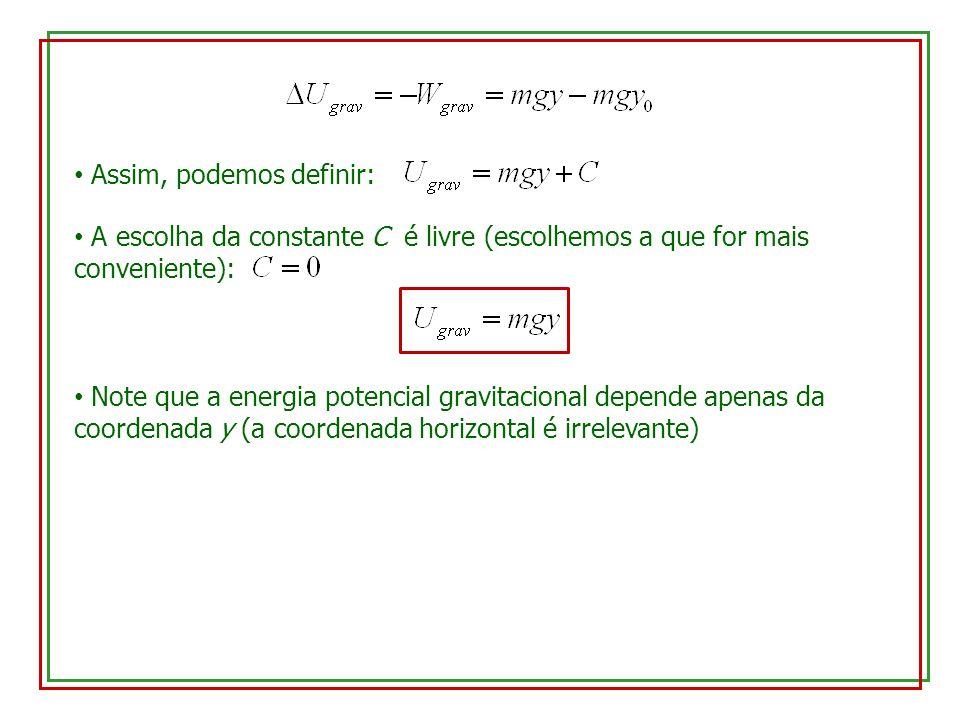 Assim, podemos definir: A escolha da constante C é livre (escolhemos a que for mais conveniente): Note que a energia potencial gravitacional depende a