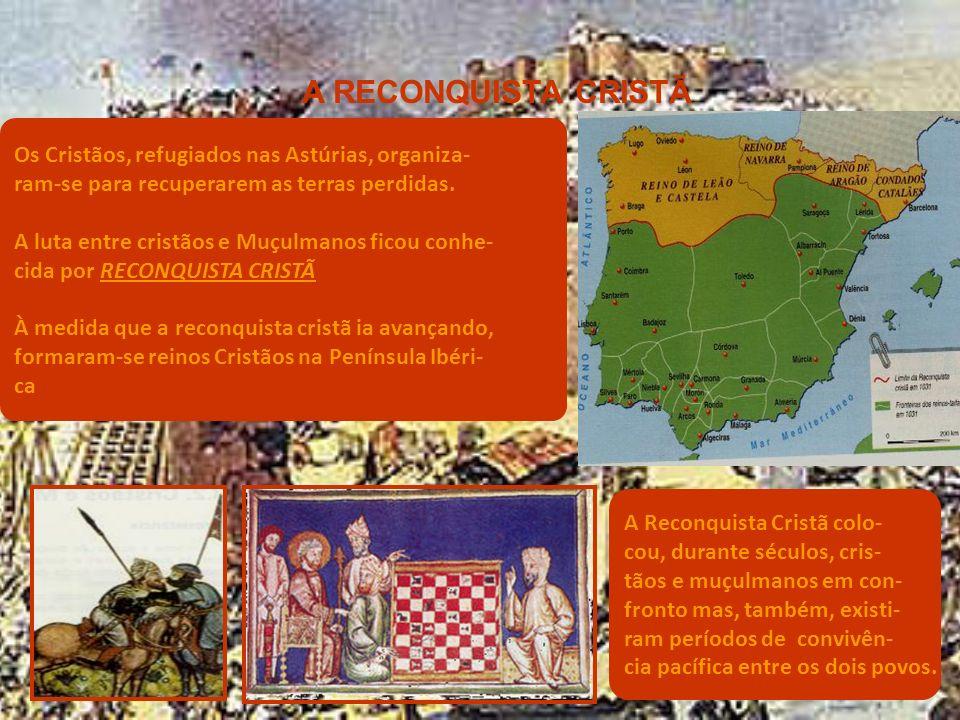 OS MUÇULMANOS NA PENÍNSULA IBÉRICA No século VIII (711), a Penín- sula Ibérica foi invadida pelos Muçulmanos que derrotaram os Visigodos As Astúrias foram a única região da Península Ibérica que os Muçulmanos não conseguiram conquistar