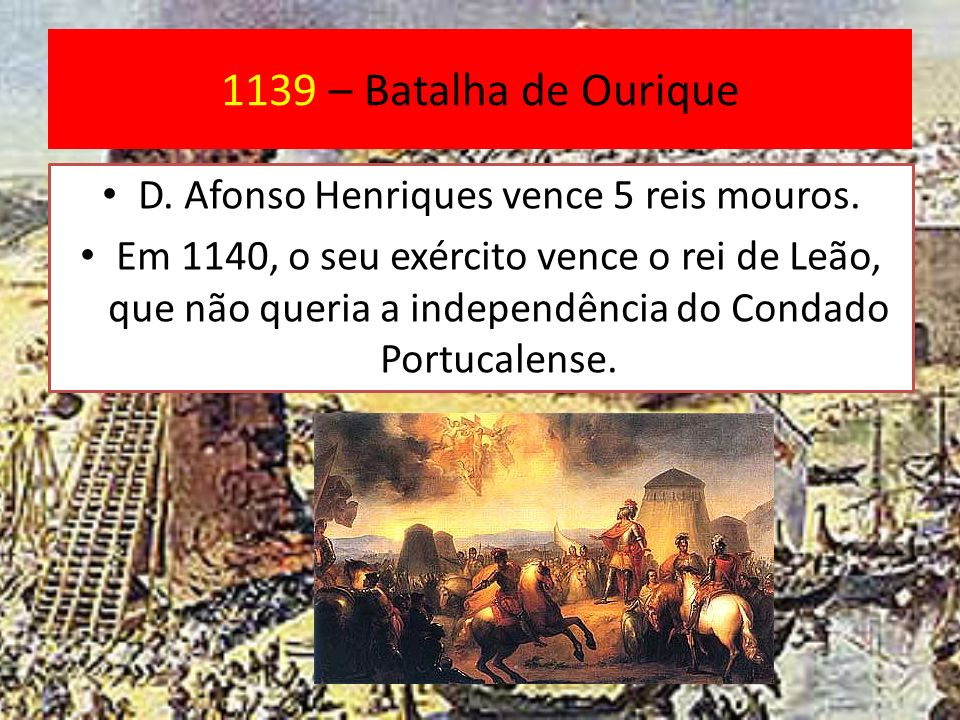 1128 – D. Afonso Henriques inicia a luta pela independência do condado No campo de S. Mamede próximo de Guimarães o exército de D. Teresa é derrotado.