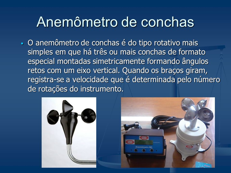 Anemômetro de conchas O anemômetro de conchas é do tipo rotativo mais simples em que há três ou mais conchas de formato especial montadas simetricamen