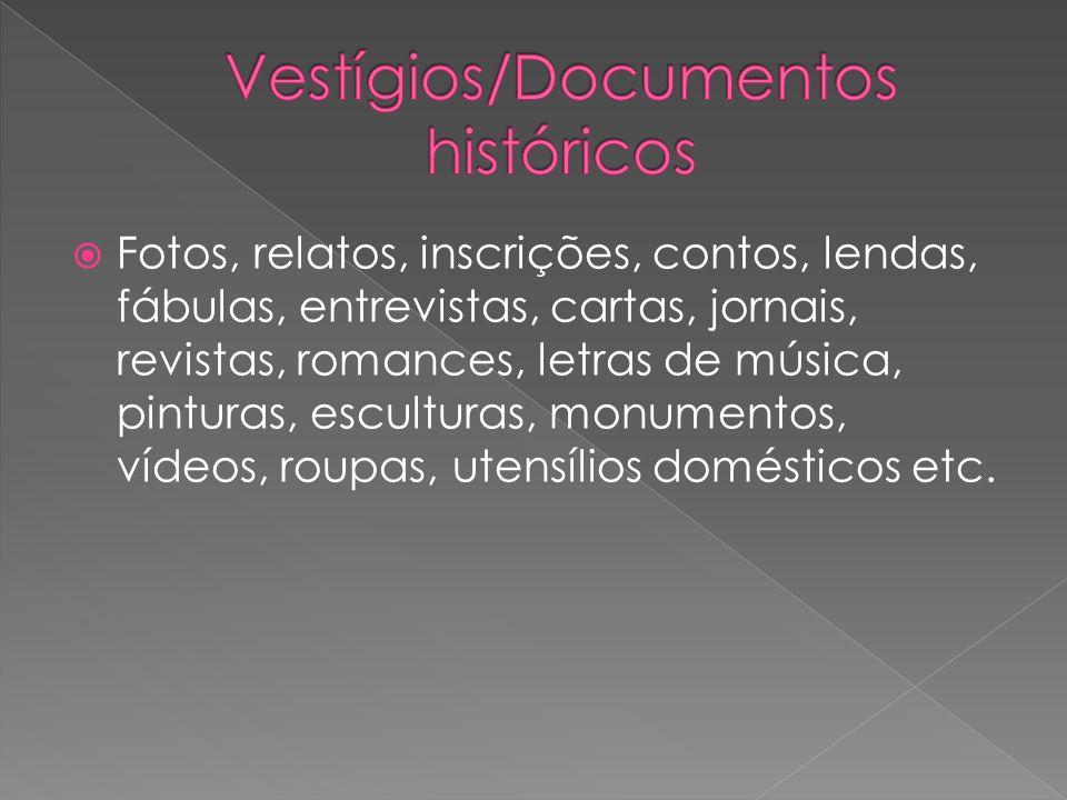Fotos, relatos, inscrições, contos, lendas, fábulas, entrevistas, cartas, jornais, revistas, romances, letras de música, pinturas, esculturas, monumen