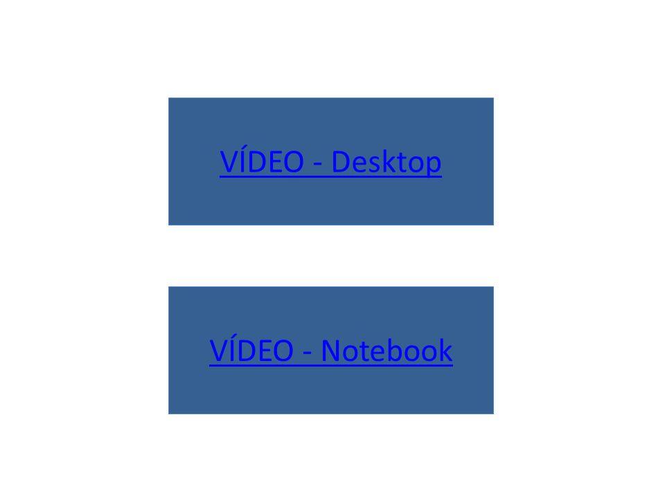 VÍDEO - Notebook VÍDEO - Desktop