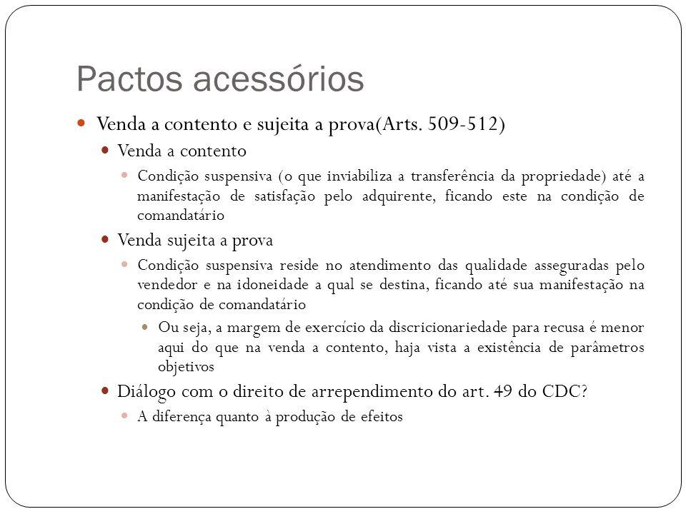 Pactos acessórios Venda a contento e sujeita a prova(Arts. 509-512) Venda a contento Condição suspensiva (o que inviabiliza a transferência da proprie