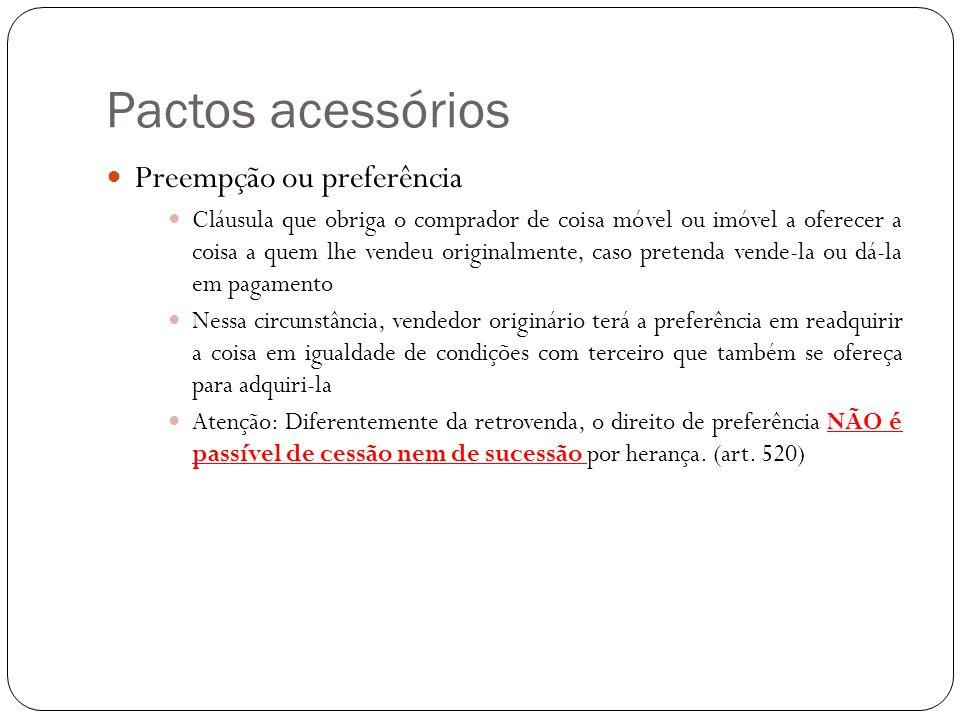 Pactos acessórios Preempção ou preferência Cláusula que obriga o comprador de coisa móvel ou imóvel a oferecer a coisa a quem lhe vendeu originalmente
