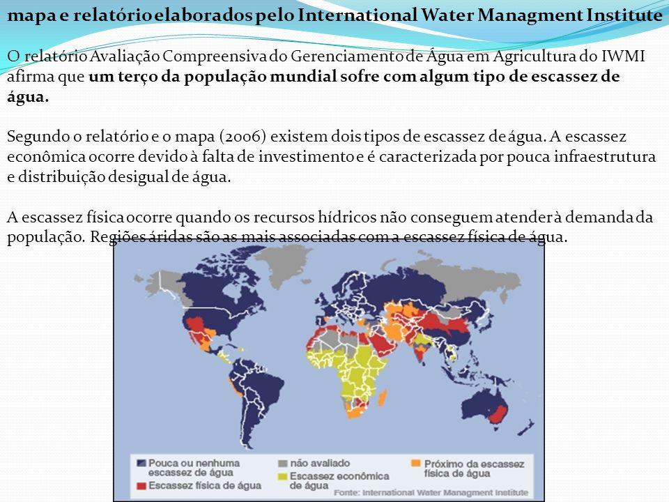 mapa e relatório elaborados pelo International Water Managment Institute O relatório Avaliação Compreensiva do Gerenciamento de Água em Agricultura do