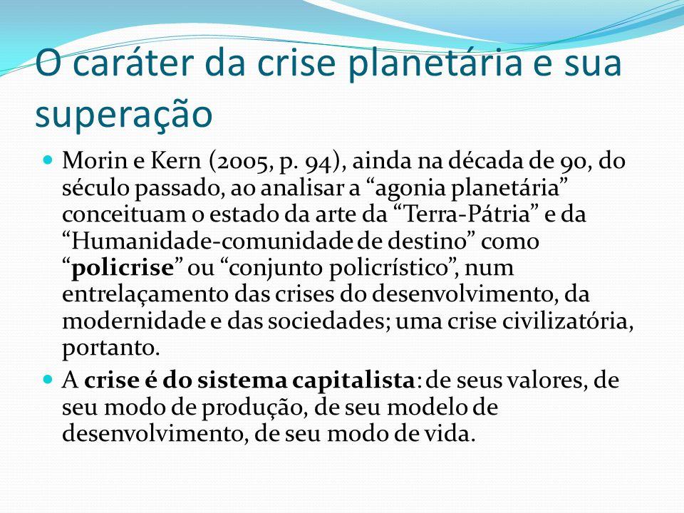 O caráter da crise planetária e sua superação Morin e Kern (2005, p. 94), ainda na década de 90, do século passado, ao analisar a agonia planetária co