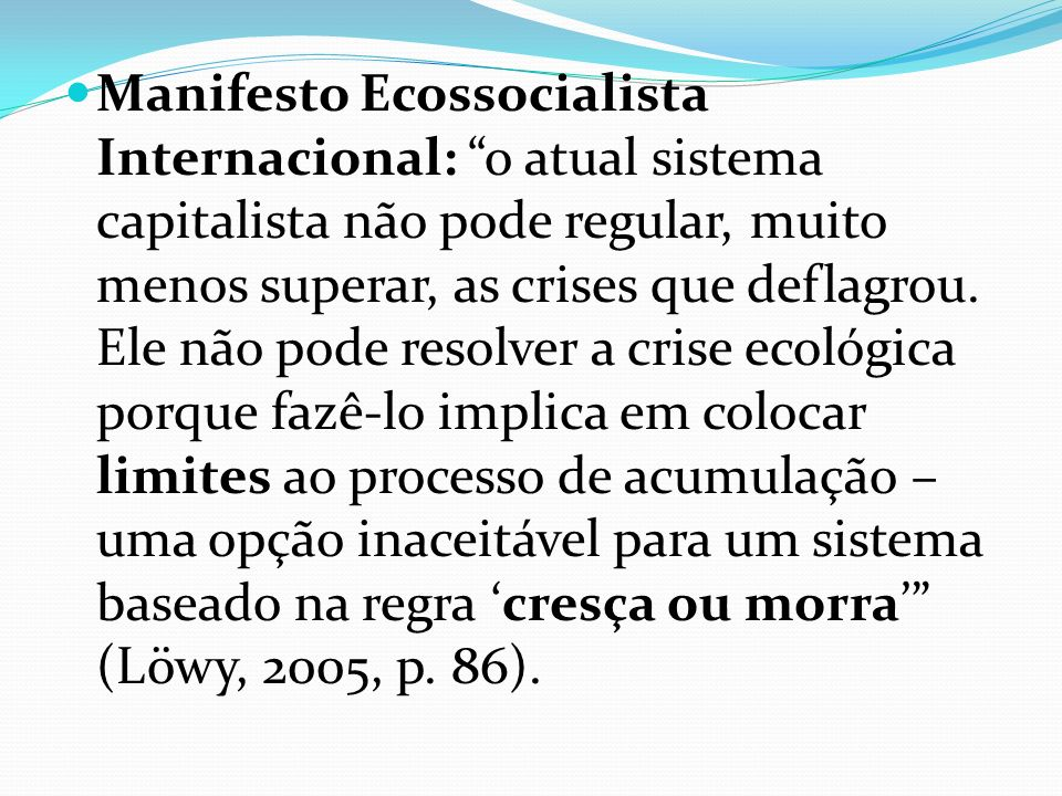 Manifesto Ecossocialista Internacional: o atual sistema capitalista não pode regular, muito menos superar, as crises que deflagrou. Ele não pode resol