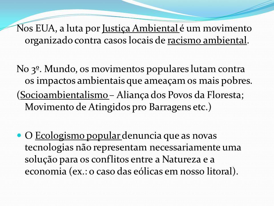 Nos EUA, a luta por Justiça Ambiental é um movimento organizado contra casos locais de racismo ambiental. No 3º. Mundo, os movimentos populares lutam