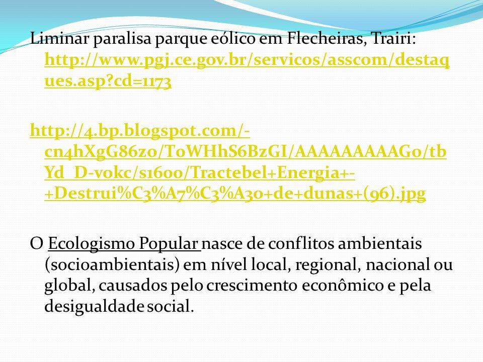 Liminar paralisa parque eólico em Flecheiras, Trairi: http://www.pgj.ce.gov.br/servicos/asscom/destaq ues.asp?cd=1173 http://www.pgj.ce.gov.br/servico