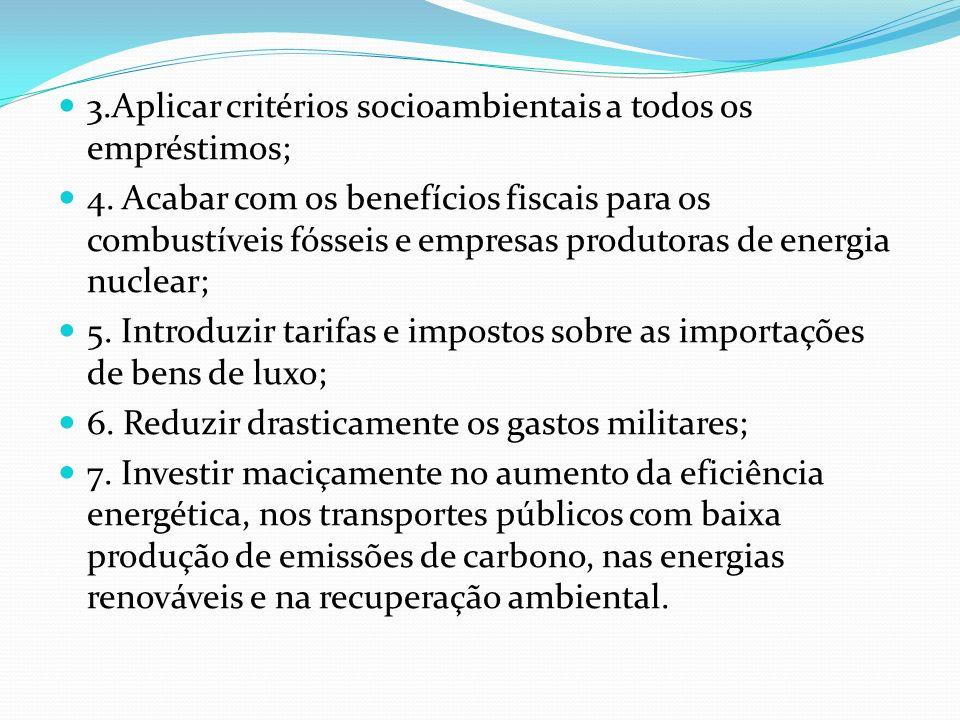 3.Aplicar critérios socioambientais a todos os empréstimos; 4. Acabar com os benefícios fiscais para os combustíveis fósseis e empresas produtoras de