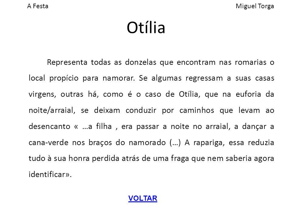 A FestaMiguel Torga Otília Representa todas as donzelas que encontram nas romarias o local propício para namorar.