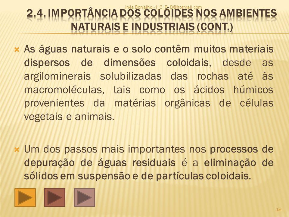 As águas naturais e o solo contêm muitos materiais dispersos de dimensões coloidais, desde as argilominerais solubilizadas das rochas até às macromolé
