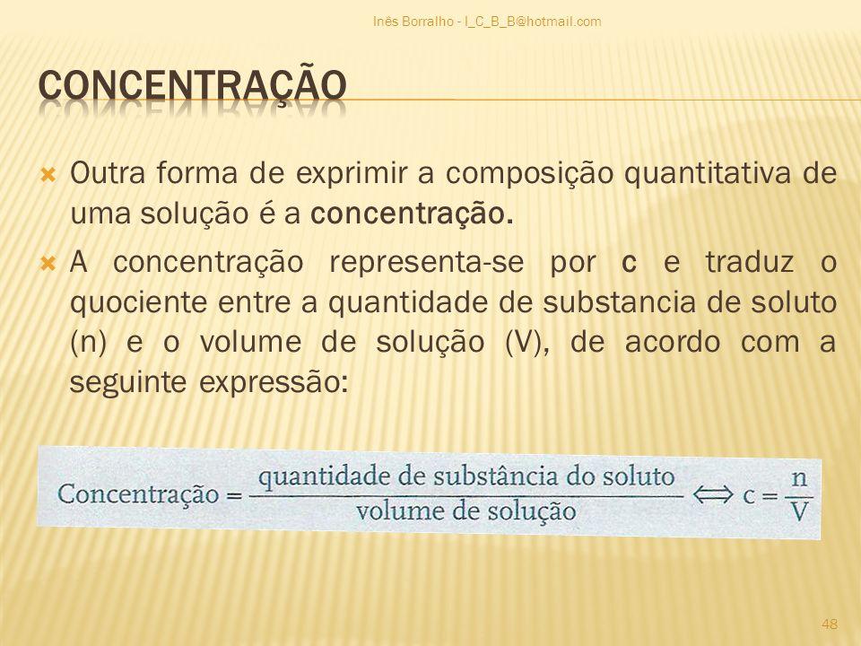 Outra forma de exprimir a composição quantitativa de uma solução é a concentração. A concentração representa-se por c e traduz o quociente entre a qua