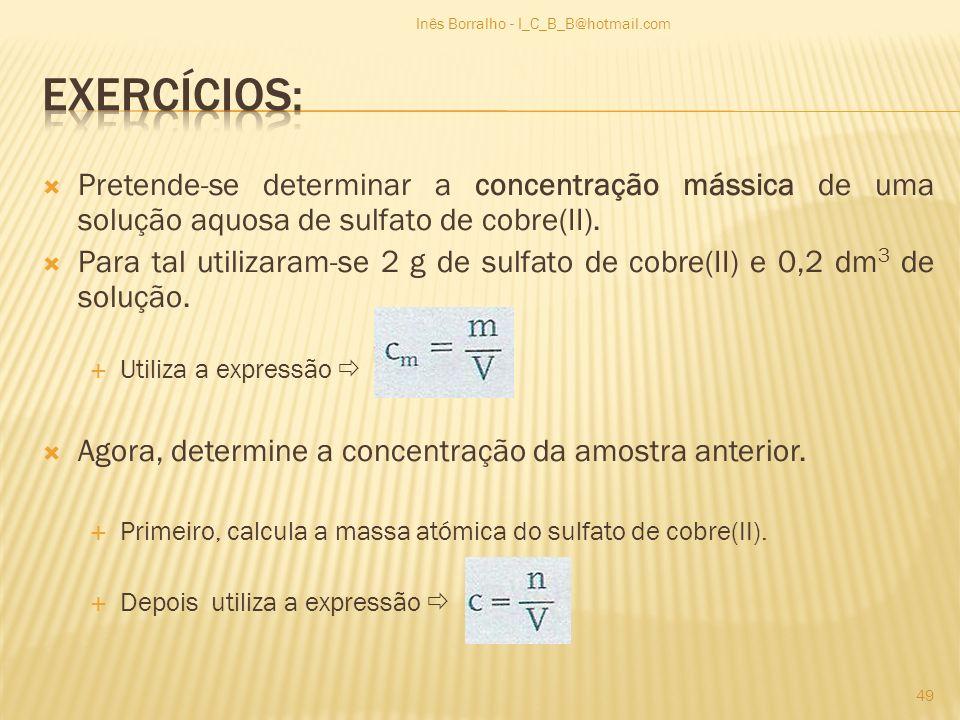 Pretende-se determinar a concentração mássica de uma solução aquosa de sulfato de cobre(II). Para tal utilizaram-se 2 g de sulfato de cobre(II) e 0,2