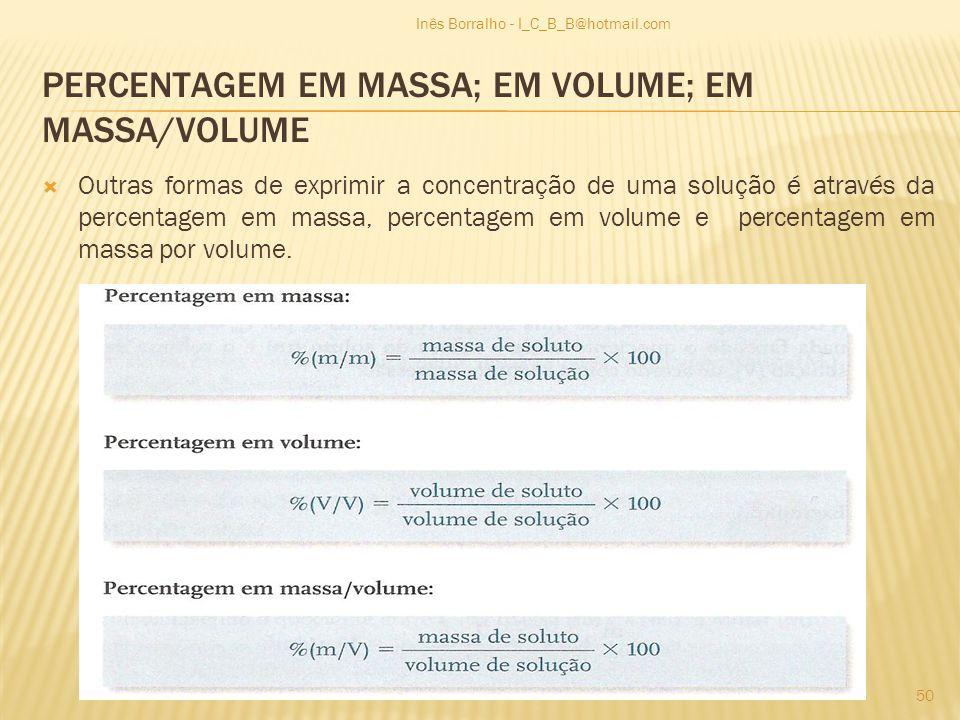 Outras formas de exprimir a concentração de uma solução é através da percentagem em massa, percentagem em volume e percentagem em massa por volume. In