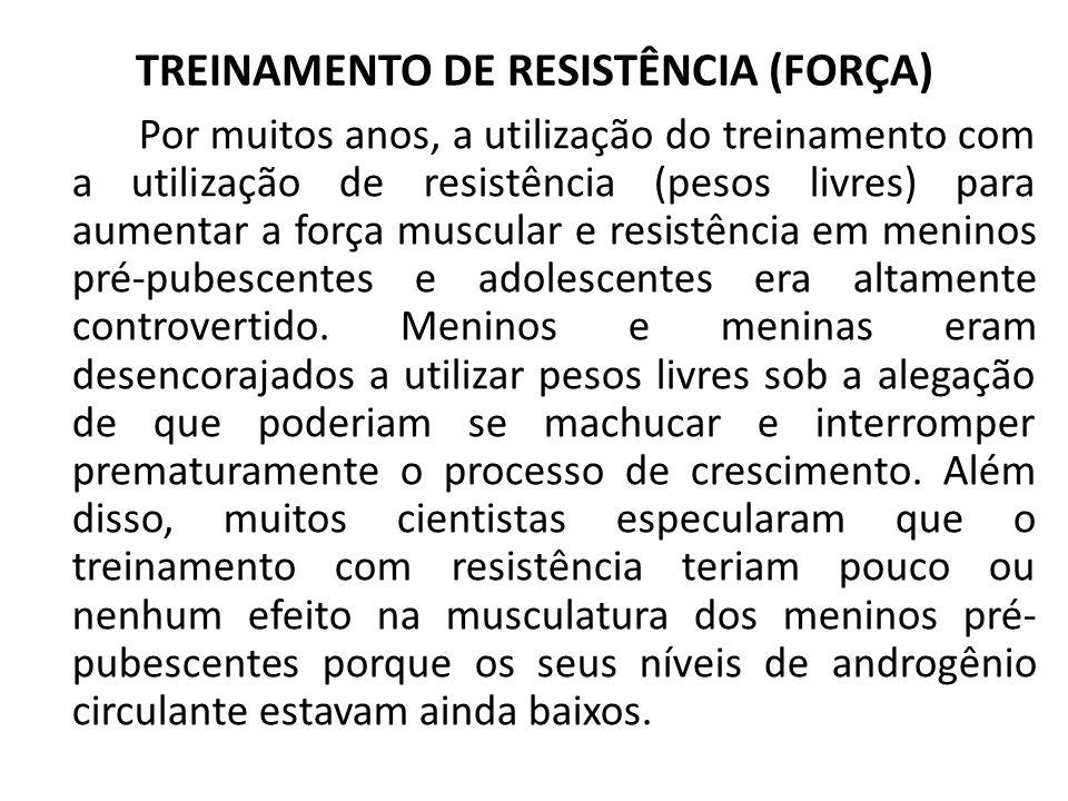 TREINAMENTO DE RESISTÊNCIA (FORÇA) Por muitos anos, a utilização do treinamento com a utilização de resistência (pesos livres) para aumentar a força m
