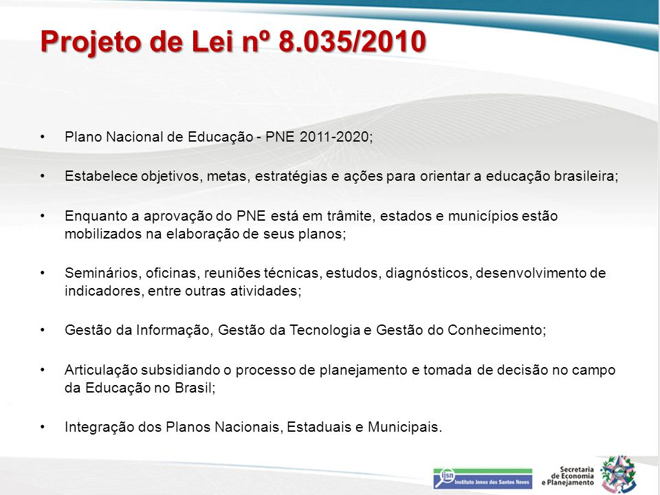 Projeto de Lei nº 8.035/2010 Plano Nacional de Educação - PNE 2011-2020; Estabelece objetivos, metas, estratégias e ações para orientar a educação bra