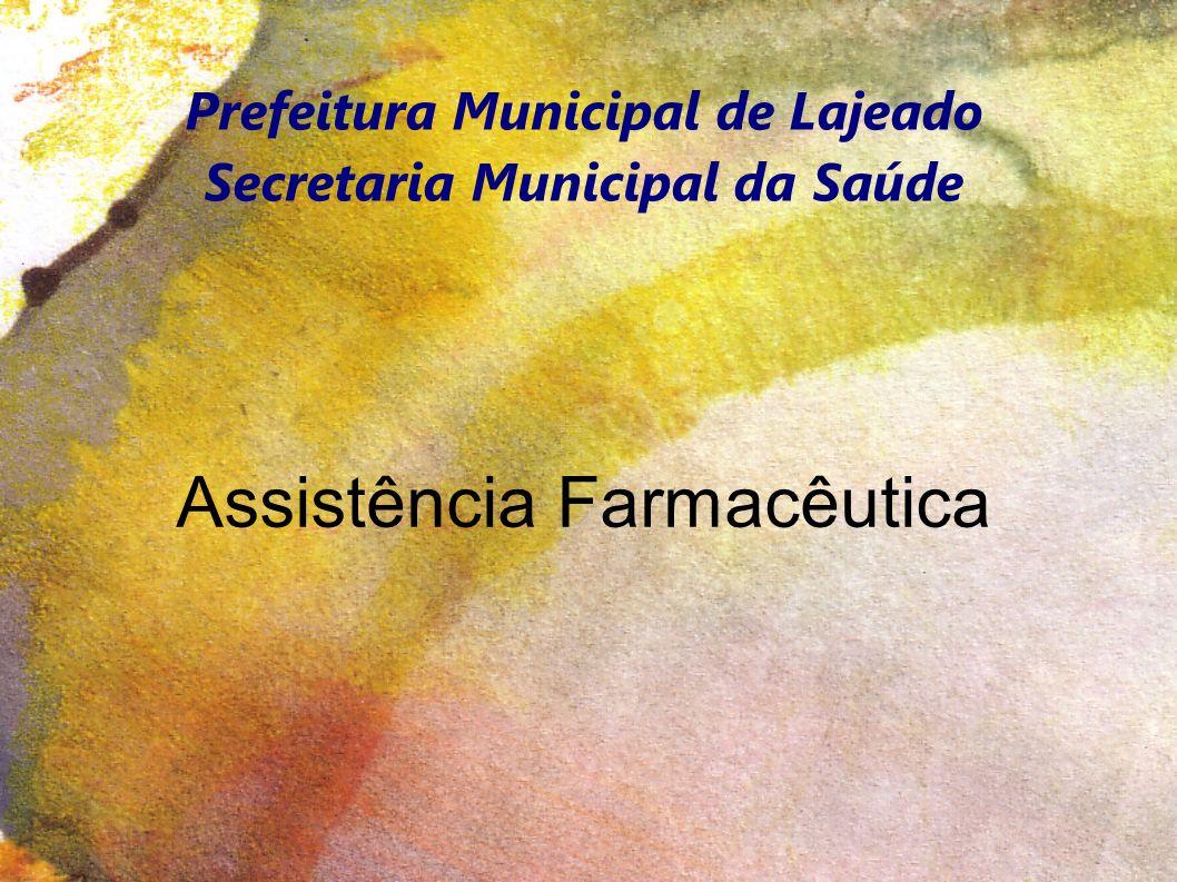 Prefeitura Municipal de Lajeado Secretaria Municipal da Saúde Assistência Farmacêutica