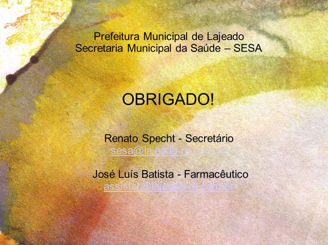 Prefeitura Municipal de Lajeado Secretaria Municipal da Saúde – SESA OBRIGADO.