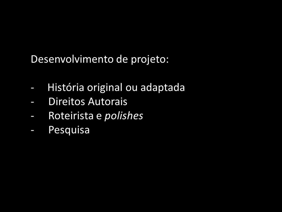 Desenvolvimento de projeto: - História original ou adaptada -Direitos Autorais -Roteirista e polishes -Pesquisa