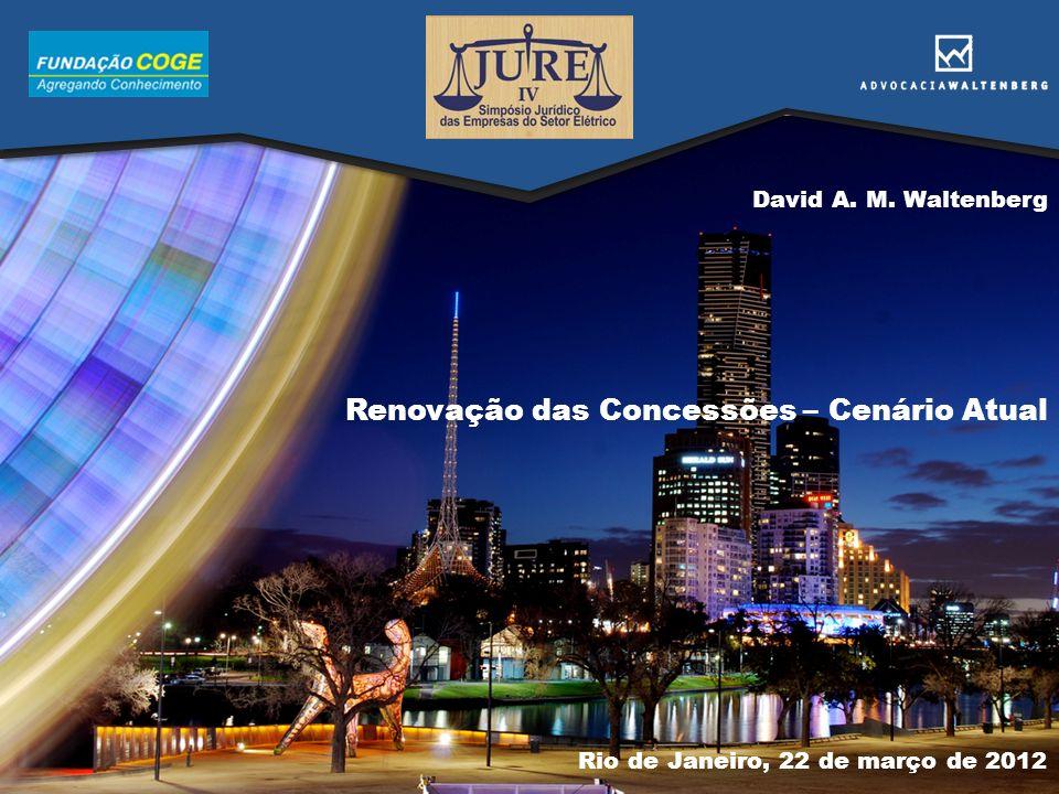Renovação das Concessões – Cenário Atual David A. M. Waltenberg Rio de Janeiro, 22 de março de 2012
