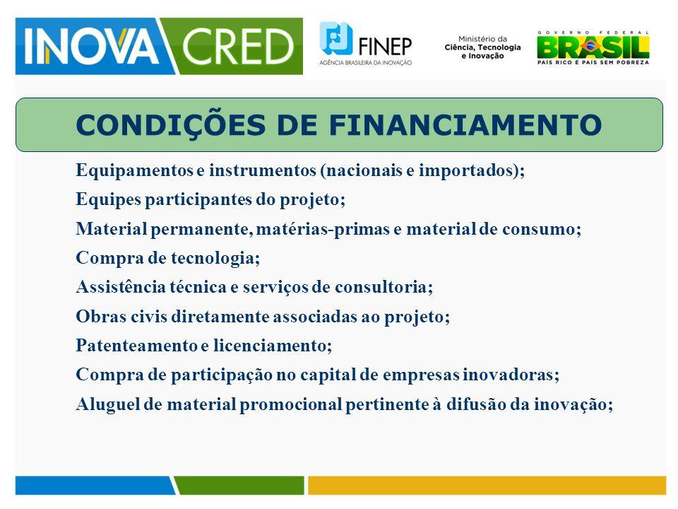CONDIÇÕES DE FINANCIAMENTO Equipamentos e instrumentos (nacionais e importados); Equipes participantes do projeto; Material permanente, matérias-prima
