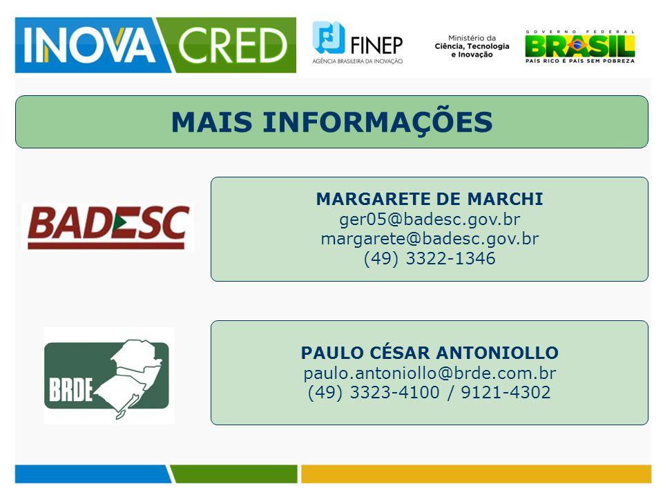 MAIS INFORMAÇÕES MARGARETE DE MARCHI ger05@badesc.gov.br margarete@badesc.gov.br (49) 3322-1346 PAULO CÉSAR ANTONIOLLO paulo.antoniollo@brde.com.br (49) 3323-4100 / 9121-4302