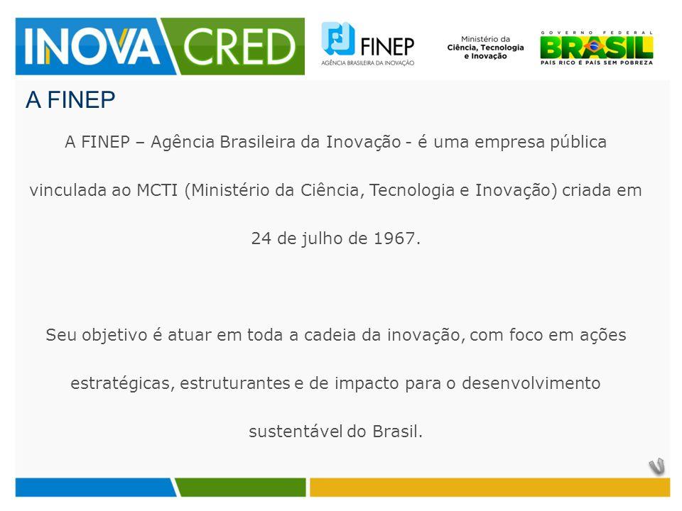 A FINEP A FINEP – Agência Brasileira da Inovação - é uma empresa pública vinculada ao MCTI (Ministério da Ciência, Tecnologia e Inovação) criada em 24 de julho de 1967.