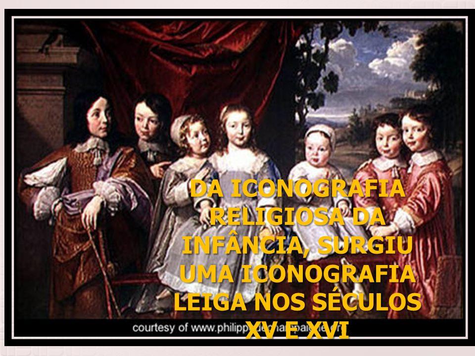 DA ICONOGRAFIA RELIGIOSA DA INFÂNCIA, SURGIU UMA ICONOGRAFIA LEIGA NOS SÉCULOS XV E XVI