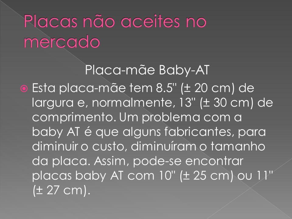 Placa-mãe Baby-AT Esta placa-mãe tem 8.5