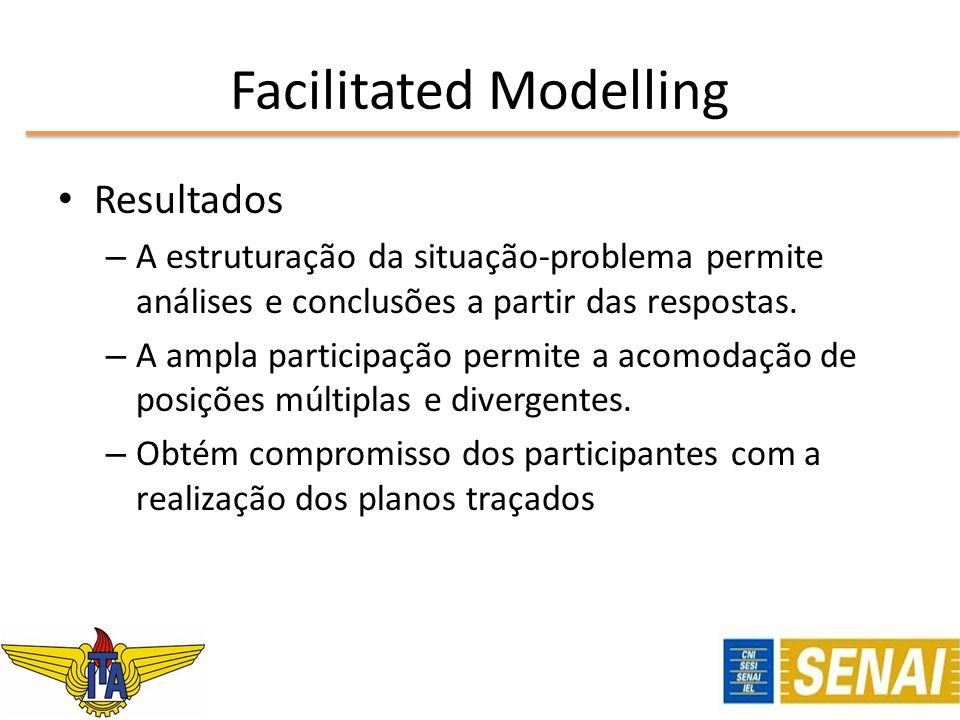 Facilitated Modelling Resultados – A estruturação da situação-problema permite análises e conclusões a partir das respostas. – A ampla participação pe