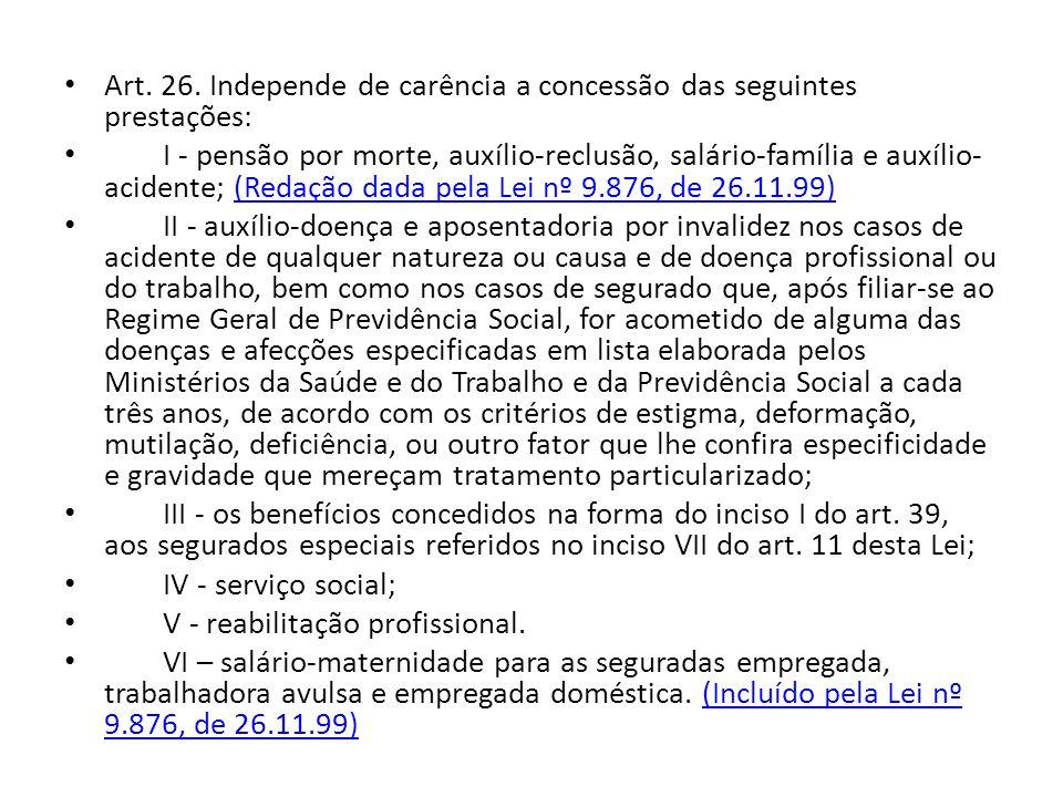 Art. 26. Independe de carência a concessão das seguintes prestações: I - pensão por morte, auxílio-reclusão, salário-família e auxílio- acidente; (Red